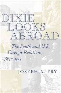 Dixie Looks Abroad: The South and U.S. Foreign Relations, 1789--1973 (History Book Club Selection)