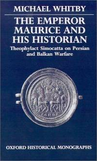 image of The Emperor Maurice and His Historian: Theophylact Simocatta on Persian and Balkan Warfare (Oxford Historical Monographs)