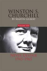 Winston S. Churchill, Volume 8: Never Despair, 1945–1965 (Volume 8) (Official...