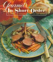 Gourmet's In Short Order : Recipes in 45 Minutes or Less and Easy Menus