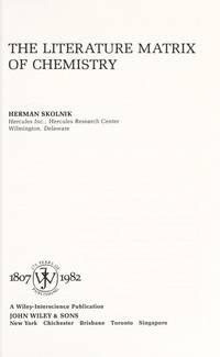 The Literature Matrix of Chemistry by Herman Skolnik - Hardcover - 1982 - from TJS Books and Biblio.com