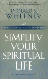Simplify Your Spiritual Life: Spiritual Disciplines for the Overwhelmed