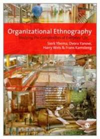 Organizational Ethnography: Studying the Complexity of Everyday Life