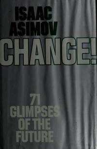 Change! : 71 Glimpses of the Future by Isaac Asimov