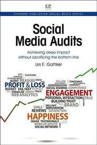 Social Media Audits: Achieving Deep Impact Without Sacrificing the Bottom Line (Chandos...
