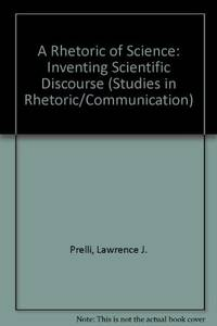 A Rhetoric of Science: Inventing Scientific Discourse by  Lawrence J Prelli - First Edition - 1989 - from SCIENTEK BOOKS (SKU: LN-32)