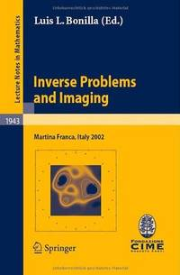 Inverse Problems and Imaging: Lectures given at the C.I.M.E. Summer School held in Martina Franca, Italy, September 15-21, 2002 (Lecture Notes in Mathematics / C.I.M.E. Foundation Subseries) by Editor-Luis L. Bonilla; Contributor-Ana Carpio; Contributor-Oliver Dorn; Contributor-Miguel Moscoso; Contributor-Frank Natterer; Contributor-George Papanicolaou; Contributor-Maria Luisa Rapun; Contributor-Alessandro Teta - Paperback - 2008-04-17 - from Ergodebooks and Biblio.com