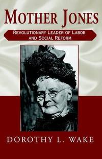 Mother Jones: Revolutionary Leader of Labor & Social Reform. [paperback].