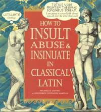 How to Insult, Abuse and Insinuate in Classical Latin