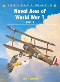Naval Aces of World War 1 Part 1 by  Jon Guttman - Paperback - 2011 - from Viceroy Books and Biblio.co.uk