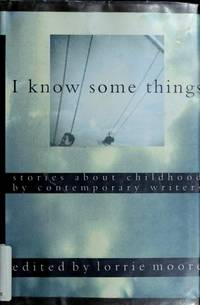 I Know Some Things: Stories About Childhood by Contemporary Writers