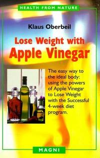 Lose Weight with Apple Vinegar: Get the Ideal Body the Easy Way, Using Powers of Apple Vinegar to Lose Weight with the Successful Four-week Diet ... from Nature) (English and German Edition) by Klaus Oberbeil - Paperback - July 1998 - from Rediscovered Books (SKU: 272101)