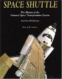 Space Shuttle: The History of the National Space Transportation System The First 100 Missions,...