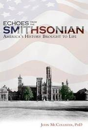 Echoes from the Smithsonian: America's History Brought to Life McCollister PH.D., John C