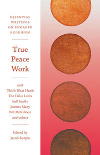 TRUE PEACE WORK: Essential Writings On Engaged Buddhism - Used Books