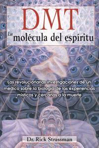 DMT: La molécula del espíritu: Las revolucionarias investigaciones de un...