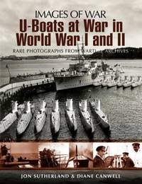 U-Boats at World Wars I and II: Rare Photographs from Wartime Archives
