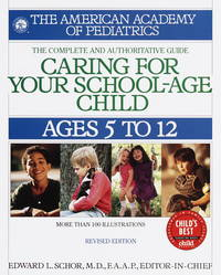 Caring for Your School-Age Child, Ages 5 to 12, the Complete and Authoritative Guide