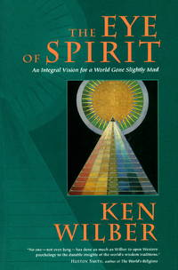 image of The Eye of Spirit: An Integral Vision for a World Gone Slightly Mad