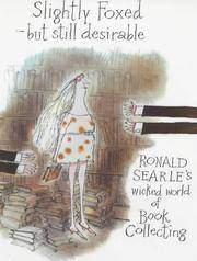 image of Slightly Foxed - But Still Desirable: Ronald Searle's Wicked World of Book Collecting