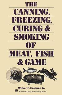 The Canning. Freezing. Curing & Smoking of Meat.