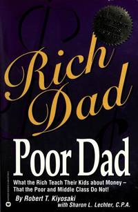 Rich Dad, Poor Dad: What the Rich Teach Their Kids About Money--That the Poor and Middle Class Do Not! by  Sharon L  Robert T.; Lechter - Paperback - 2000-04-01 - from Readers Anonymous (SKU: S8F141020044)