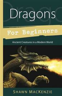 Dragons for Beginners: Ancient Creatures in a Modern World (For Beginners (Llewellyn's))