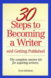 30 Steps to Becoming a Writer: And Getting Published The Complete Starter Kit for Aspiring Writers