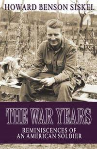 THE WAR YEARS : REMINISCENCES OF AN AMERICAN SOLDIER