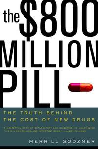 The $800 Million Pill: The Truth behind the Cost of New Drugs by Merrill Goozner - Hardcover - from Better World Books  and Biblio.com