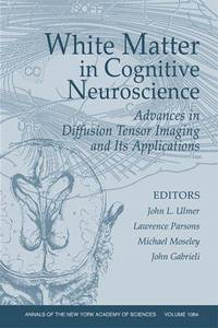 White Matter in Cognitive Neurosciences (Annals of the New York Academy of by Cooley's Anemia Symposium 2005 Lake Buen; Elliott P. Vichinsky; Editor-John L. Ulmer - 2006-02