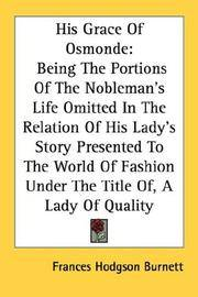 image of His Grace Of Osmonde: Being The Portions Of The Nobleman's Life Omitted In The Relation Of His Lady's Story Presented To The World Of Fashion Under The Title Of, A Lady Of Quality