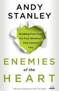image of Enemies of the Heart: Breaking Free from the Four Emotions That Control You
