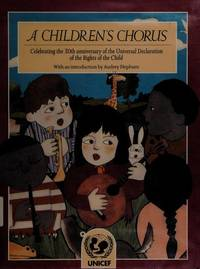 A Children's Chorus: Celebrating the 30th Anniversary of the Universal Declaration of the Rights of the Child by  Audrey UNICEF; Hepburn  - 1st Edition  - 1989  - from Squirrel Away Books (SKU: 014868)