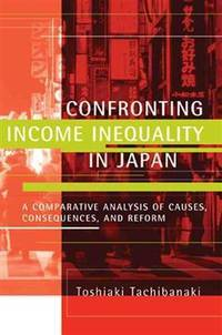 Confronting Income Inequality in Japan: A Comparative Analysis of Causes, Consequences, and Reform (The MIT Press) by  Toshiaki Tachibanaki - Paperback - from CambridgeBookstore and Biblio.co.uk