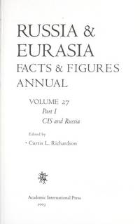 RUSSIA & EURASIA FACTS & FIGURES ANNUAL, VOLUME 27, PART I: CIS AND RUSSIA