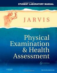 Physical Examination & Health Assessment, Student Laboratory Manual, 6th Edition by Carolyn Jarvis - Paperback - 2011-04-21 - from Universal Textbook (SKU: PART000896)