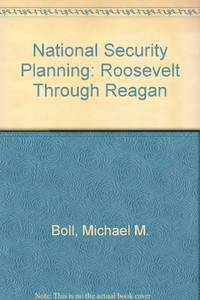 National Security Planning: Roosevelt Through Reagan