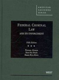 Federal Criminal Law and Its Enforcement (American Casebook Series)