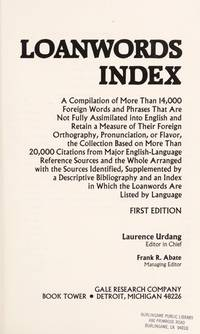 Loanwords Index.  A Compilation of More Than 14,000 Foreign Words and Phrases That are Not Fully Assimilated Into English and Retain a Measure of Their Foreign Orthography, Pronunciation, or Flavor by  Laurence (editor) Urdang - First Edition  - 1983 - from Lippincott Books (SKU: 4651B)