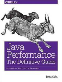 Java Performance: The Definitive Guide: Getting the Most Out of Your Code