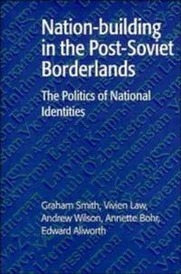 Nation-building in the Post-Soviet Borderlands  The Politics of National  Identities