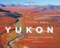 Yukon: A Wilder Place Earle, Teresa; Mueller, Fritz and Abell, Sam