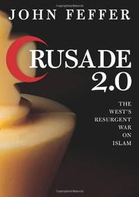Crusade 2.0 The West's Resurgent War Against Islam