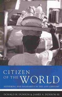 Citizen of the World: Suffering and Solidarity in the 21st Century [Paperback] Donald H. Dunson...