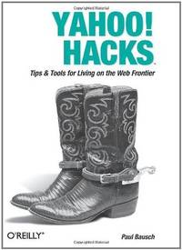 YAHOO! HACKS: TIPS & TOOLS FOR LIVING ON THE WEB FRONTIER (*)