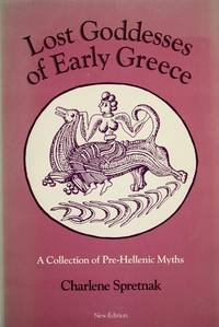 Lost Goddesses of Early Greece : A Collection of Pre-Hellenic Myths