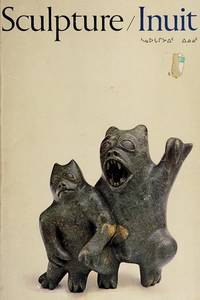 SCULPTURE/INUIT Sculpture of the Inuit: masterworks of the Canadian Arctic