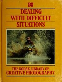 Dealing with Difficult Situations (Kodak Library of Creative Photography)