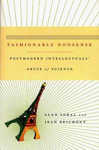Fashionable Nonsense: Postmodern Intellectuals' Abuse of Science